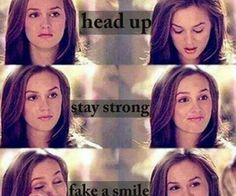 GG # Blair Waldorf # head up stay strong fake a smile move on Gossip Girl Quotes, Gossip Girls, Ellie Saab, Strong Girls, Stay Strong, Strong Girl Quotes, Strong Women, Blair Waldorf Quotes, Blair Quotes