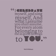 Walt Whitman quote on celebrating/celebration...part of the Declaration of You Blog Lovin' Tour