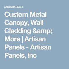 Custom Metal Canopy, Wall Cladding & More | Artisan Panels - Artisan Panels, Inc
