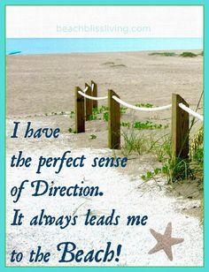 I have the perfect sense of direction.  It always leads me to the Beach!