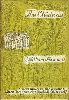 The Chateau - one of my favorites of William Maxwell's books