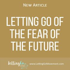 New article on Letting Go blog has been published. This time it is about how to Let Go of the Fear of the Future. http://www.lettinggomovement.com/#!Letting-Go-of-the-Fear-of-the-Future/h4fd7/5714f5450cf2dd6f7fc4bb08