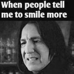 Lol Snape! That's what I do