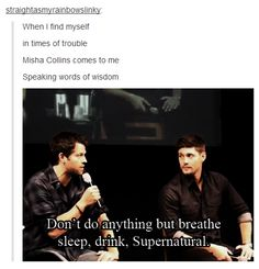 When I find myself in times of trouble Misha Collins comes to me speaking words of wisdom: