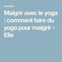 Maigrir avec le yoga : comment faire du yoga pour maigrir - Elle
