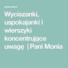 Wyciszanki, uspokajanki i wierszyki koncentrujące uwagę - Pani Monia Games For Kids, Diy For Kids, Crafts For Kids, Behaviour Management, Classroom Management, Primary School, Good Advice, Kids And Parenting, Kids Learning