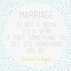One of my favorite quotes on marriage I've ever read. Marriage is a verb. WOW. This post has 5 awesome quotes on marriage...