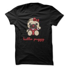 Hello Puggy!...T-Shirt or Hoodie click to see here>>  https://www.sunfrog.com/Hello-Puggy-ladies.html?3618