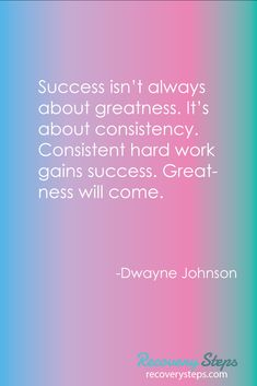 Inspirational Quotes:Success isn't always about greatness. It's about consistency. Consistent hard work gains success. Greatness will come.   Follow: https://www.pinterest.com/RecoverySteps/