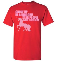 Grow Up Be a Unicorn Stab People With Your Head