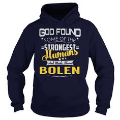 God Found Some of the Strongest Humans And Made Them BOLEN Name Shirts #gift #ideas #Popular #Everything #Videos #Shop #Animals #pets #Architecture #Art #Cars #motorcycles #Celebrities #DIY #crafts #Design #Education #Entertainment #Food #drink #Gardening #Geek #Hair #beauty #Health #fitness #History #Holidays #events #Home decor #Humor #Illustrations #posters #Kids #parenting #Men #Outdoors #Photography #Products #Quotes #Science #nature #Sports #Tattoos #Technology #Travel #Weddings #Women