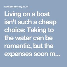 Living on a boat isn't such a cheap choice: Taking to the water can be romantic, but the expenses soon mount up | This is Money