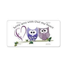 Love you with Owl my heart Aluminum License Plate on CafePress.com