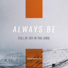 """Rejoice in the Lord alway: and again I say, Rejoice."" ‭‭Philippians‬ ‭4:4‬ ‭KJV‬‬ http://bible.com/1/php.4.4.kjv"