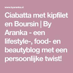 Ciabatta met kipfilet en Boursin | By Aranka - een lifestyle-, food- en beautyblog met een persoonlijke twist!