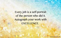 "Motivational Quote Of The Day​ ""Every job is a self-portrait of the person who did it. Autograph your work with excellence. Daily Inspiration Quotes, Motivation Inspiration, Portrait Quotes, Interesting Quotes, Quotes For Students, Motivational Posters, Work Quotes, Lyric Quotes, Lyrics"