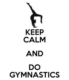 KEEP CALM AND DO GYMNASTICS. Another original poster design created with the Keep Calm-o-matic. Buy this design or create your own original Keep Calm design now. Gymnastics Funny, Gymnastics Room, Gymnastics Images, Gymnastics Flexibility, Gymnastics Posters, Gymnastics Workout, Sport Gymnastics, Artistic Gymnastics, Olympic Gymnastics