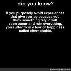 did you know? - If you purposely avoid experiences that give you...