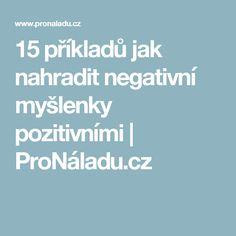 15 příkladů jak nahradit negativní myšlenky pozitivními | ProNáladu.cz Relax, Nordic Interior, Motivation, Ds, Health, Fitness, Psychology, Health Care, Salud