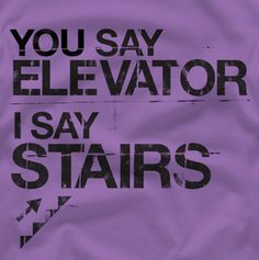 Stairs. Especially going UP. ouch!!!