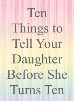 10 Things to Tell Your Daughter Best Parenting Tips. I think this applies to every kid daughter or som Parenting Advice, Gentle Parenting, Kids And Parenting, Parenting Styles, Practical Parenting, Parenting Classes, Foster Parenting, Mom Advice, Guter Rat