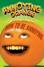 """Annoying Orange is a YouTube phenomenon and a hit show on the Cartoon Network. Now readers can laugh with their favorite fruits anytime in this hilarious joke book. How to Be Annoying is packed with the jokes and puns kids know and love from the Annoying Orange show."""
