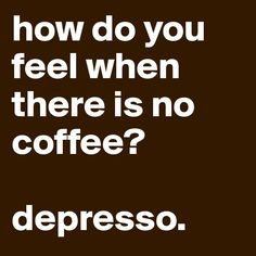 Best Funny Quotes : how do you feel when there is no coffee? Post by beesmoove on Boldom by Funny Coffee Is Life, I Love Coffee, Coffee Break, My Coffee, Coffee Lovers, Morning Coffee, Coffee Time, Drink Coffee, Funny Coffee