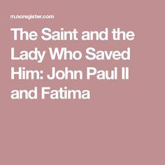 The Saint and the Lady Who Saved Him: John Paul II and Fatima