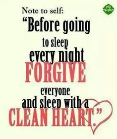 Before going to sleep every night forgive everyone and sleep with a clean heart. Daily Motivational Quotes, Inspirational Quotes, Grudge Quotes, Clean Heart, Self Quotes, Go To Sleep, Note To Self, Faith Quotes, Christian Quotes