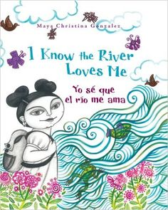 I Know the River Loves Me / Yo se que el rio me ama: Maya Christina Gonzalez: 9780892392360: Amazon.com: Books