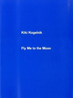 Fly Me to the Moon: Kiki Kogelnik by Caoimhín Mac Giolla Léith | LibraryThing