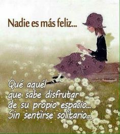 TRANSLATE: No body es happier... Let him who knows how the enjoy your own space... Without feeling lonely.