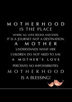 motherhood--With the way things have been going in my life with my children. I seriously considered pinning this under humor!  However, Motherhood is a blessing and being a grandmother even more blessed!