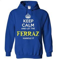 FERRAZ - KEEP CALM AND LET THE FERRAZ HANDLE IT - #trendy tee #sweatshirt outfit. GET YOURS => https://www.sunfrog.com/Valentines/FERRAZ--KEEP-CALM-AND-LET-THE-FERRAZ-HANDLE-IT.html?68278