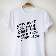 lets root for each other and watch each other grow tee shirt