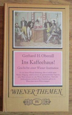 Ins Kaffeehaus Geschichte einer Wiener Institution - Gerhard Oberzill 1983