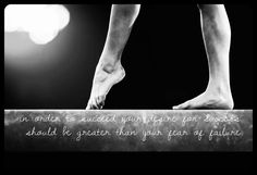 Gymnastics quote edit In order to succeed your desire for success should be greater than your fear of failure.