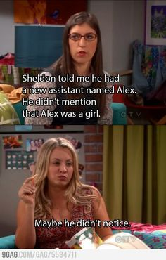 Amy and Penny...Maybe he didn't notice.  Big Bang Theory