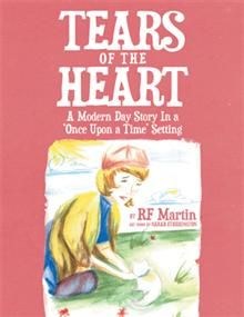 Tears of the Heart  A Modern Day Story In a 'Once Upon a Time' Setting  By RF Martin