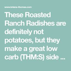 These Roasted Ranch Radishes are definitely not potatoes, but they make a great low carb (THM:S) side dish!