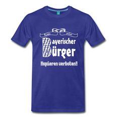 Bayerischer Bürger - rechtlich geschützt und kopieren verboten. Witzige Shirts und Geschenke für alle stolzen Bayern. #Bayern #bayerisch #bayrisch #Fun #Humor #Sprüche #Shirts #Geschenke