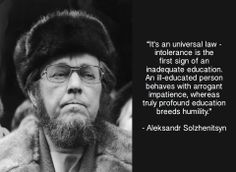 Aleksandr Solzhenitsyn - True, but I'd say not only including institutional education. Great Quotes, Funny Quotes, Inspirational Quotes, Cool Words, Wise Words, Dostoevsky Quotes, Book Quotes, Life Quotes, Impatience
