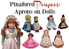 """Vintage aprons for life-sized """"dolls"""" have been popular collectibles for several years, but dolls, too, are big fans of apron-style.  Here are the top five """"pinafored poupees:"""""""