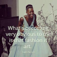 Fashion is art. Lupita Nyong'o. Amazing person.