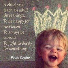 A Child can teach an Adult 3 things..
