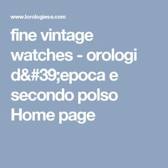 fine vintage watches - orologi d'epoca e secondo polso Home page