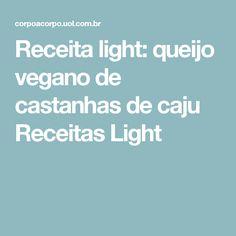 Receita light: queijo vegano de castanhas de caju   Receitas Light