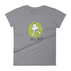 """Women t-Shirt, Dog Lover, """"Let's Play!"""" Collection. Storm Grey."""