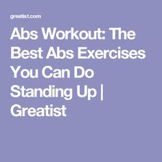 Abs Workout: The Best Abs Exercises You Can Do Standing Up | Greatist