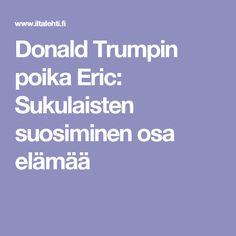 Donald Trumpin poika Eric: Sukulaisten suosiminen osa elämää